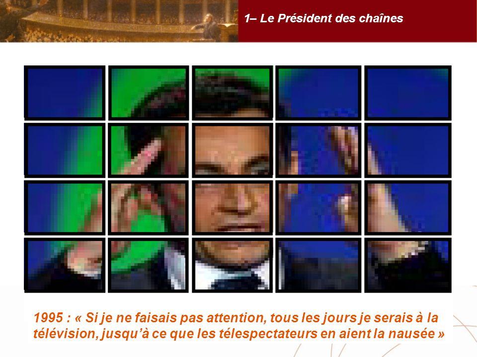 1– Le Président des chaînes 1995 : « Si je ne faisais pas attention, tous les jours je serais à la télévision, jusquà ce que les télespectateurs en aient la nausée »