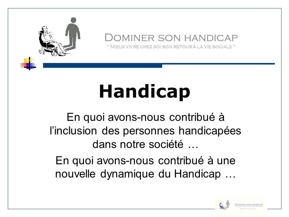 Dominer son handicap Mieux vivre chez soi son retour à la vie sociale Quelques repères (3) Poursuivre les projets avec lEspace Mendès France.