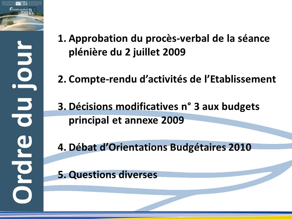 Ordre du jour 1.Approbation du procès-verbal de la séance plénière du 2 juillet 2009 2.Compte-rendu dactivités de lEtablissement 3.Décisions modificat