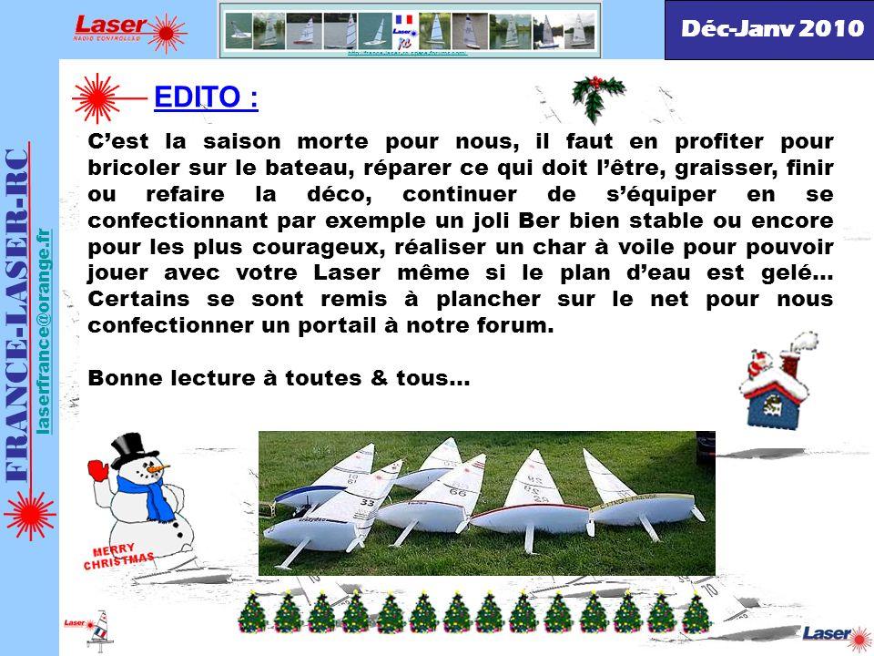 FRANCE-LASER-RC laserfrance@orange.fr EDITO : Cest la saison morte pour nous, il faut en profiter pour bricoler sur le bateau, réparer ce qui doit lêt