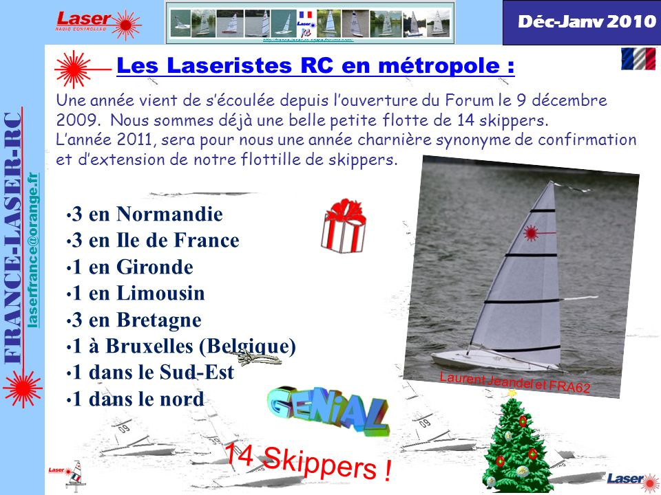 FRANCE-LASER-RC laserfrance@orange.fr http://france-laser-rc.space-forums.com/ INFOS INTERNATIONALES : A cette époque de lannée, il faut chercher les régates de lautre côté de la planète.