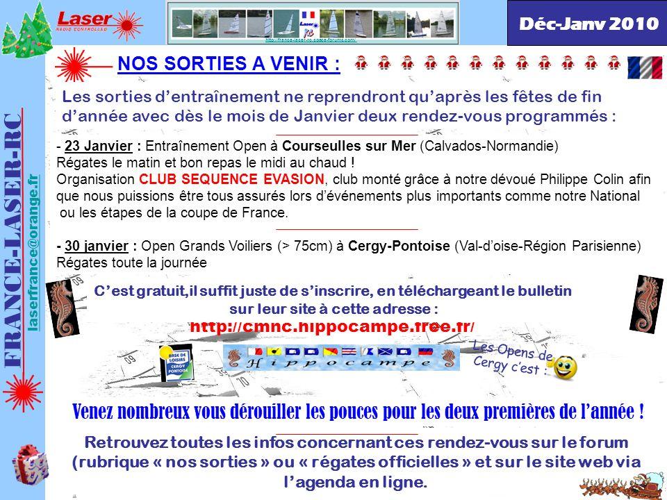 . http://france-laser-rc.space-forums.com/ NOS SORTIES A VENIR : FRANCE-LASER-RC laserfrance@orange.fr Déc-Janv 2010 - 23 Janvier : Entraînement Open