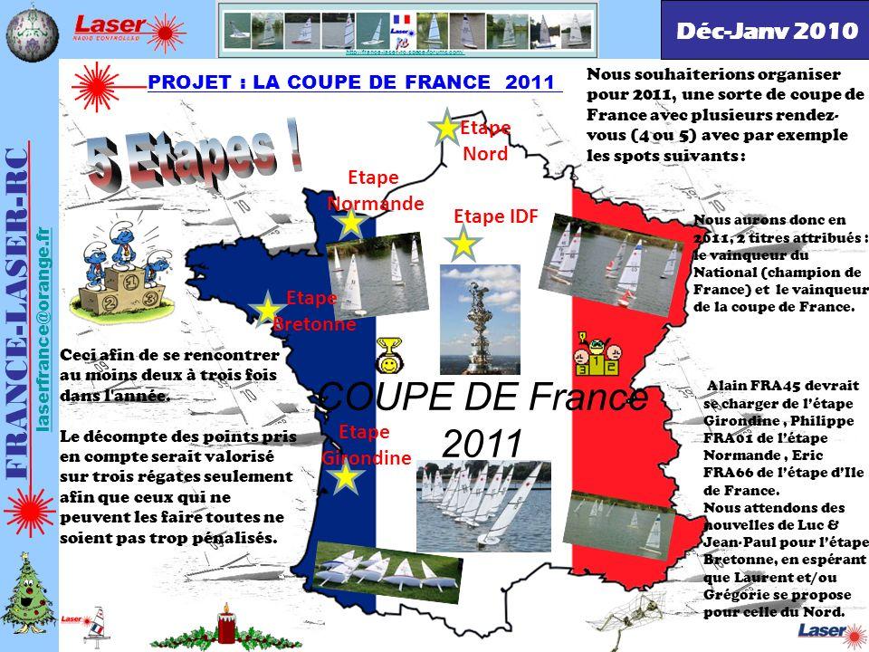 http://france-laser-rc.space-forums.com/ PROJET : LA COUPE DE FRANCE 2011 FRANCE-LASER-RC laserfrance@orange.fr Pour que ce projet devienne réalité, il nous faudrait concrétiser les candidatures des volontaires désireux dorganiser une étape dans leur région.