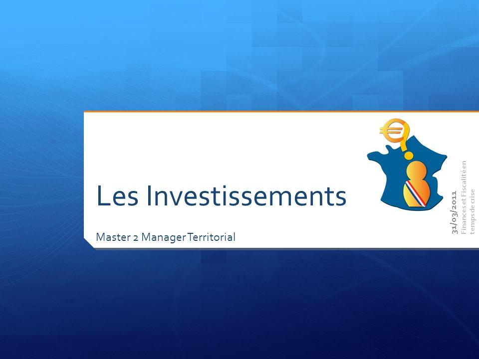 Master 2 Manager Territorial Finances et Fiscalité en temps de crise Les Investissements 31/03/2011