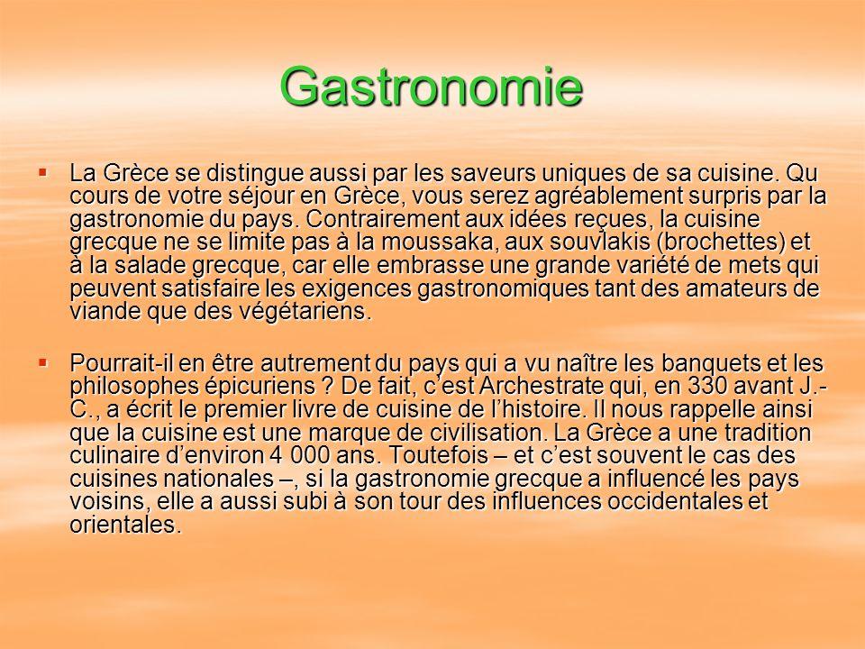 Gastronomie La Grèce se distingue aussi par les saveurs uniques de sa cuisine. Qu cours de votre séjour en Grèce, vous serez agréablement surpris par