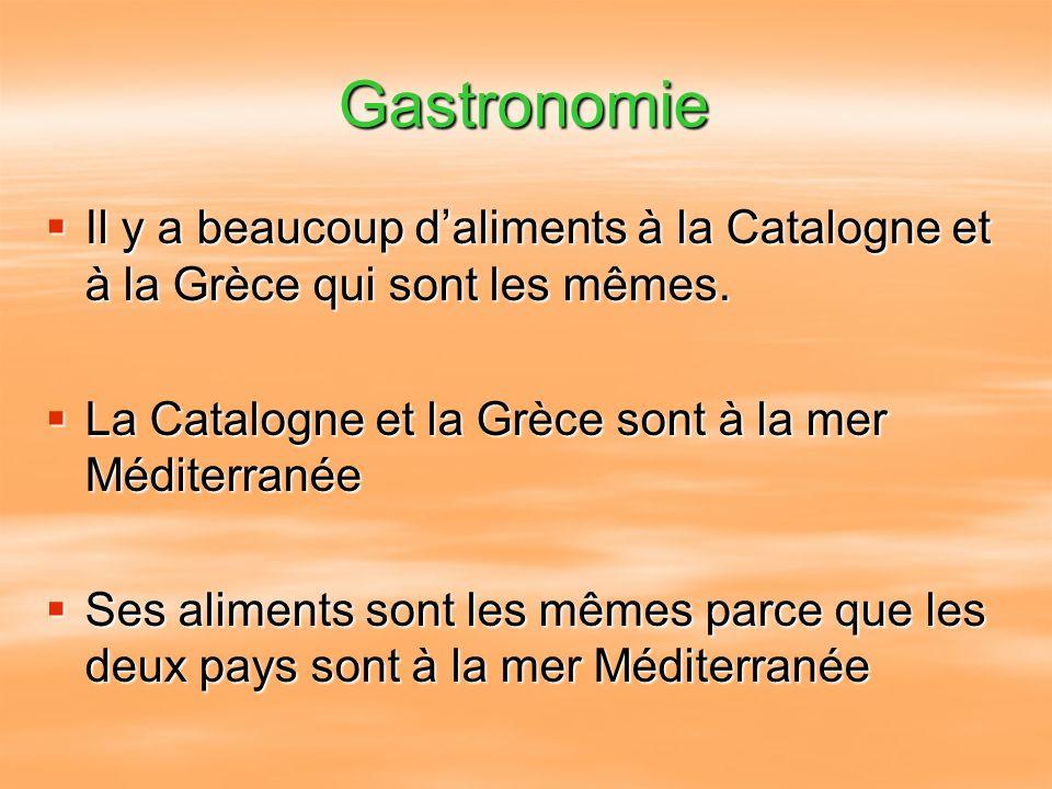 Gastronomie Il y a beaucoup daliments à la Catalogne et à la Grèce qui sont les mêmes. Il y a beaucoup daliments à la Catalogne et à la Grèce qui sont