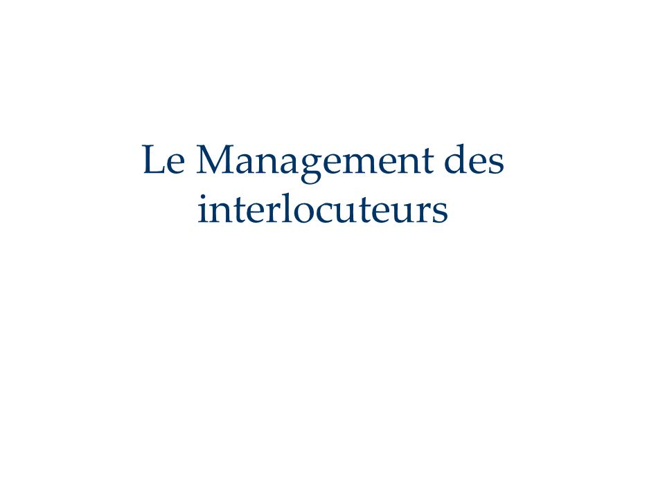 Le Management des interlocuteurs