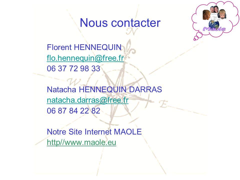 Nous contacter Florent HENNEQUIN flo.hennequin@free.fr 06 37 72 98 33 Natacha HENNEQUIN DARRAS natacha.darras@free.fr 06 87 84 22 82 Notre Site Internet MAOLE http//www.maole.eu