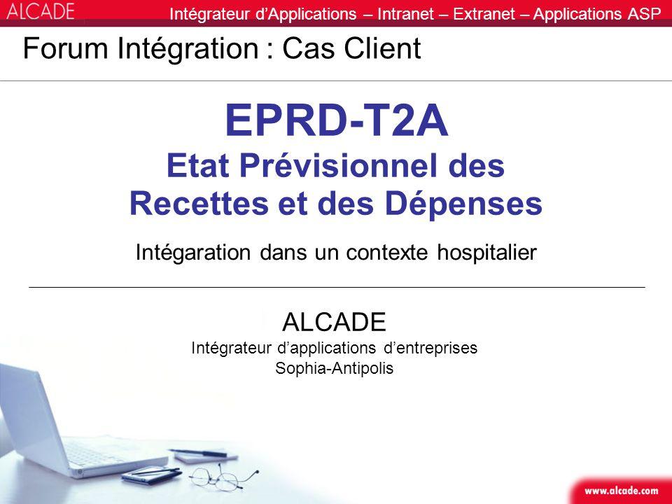 Intégrateur dApplications – Intranet – Extranet – Applications ASP Forum Intégration : Cas Client EPRD-T2A Etat Prévisionnel des Recettes et des Dépen