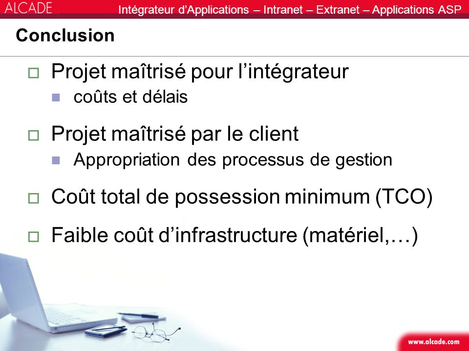 Intégrateur dApplications – Intranet – Extranet – Applications ASP Conclusion Projet maîtrisé pour lintégrateur coûts et délais Projet maîtrisé par le