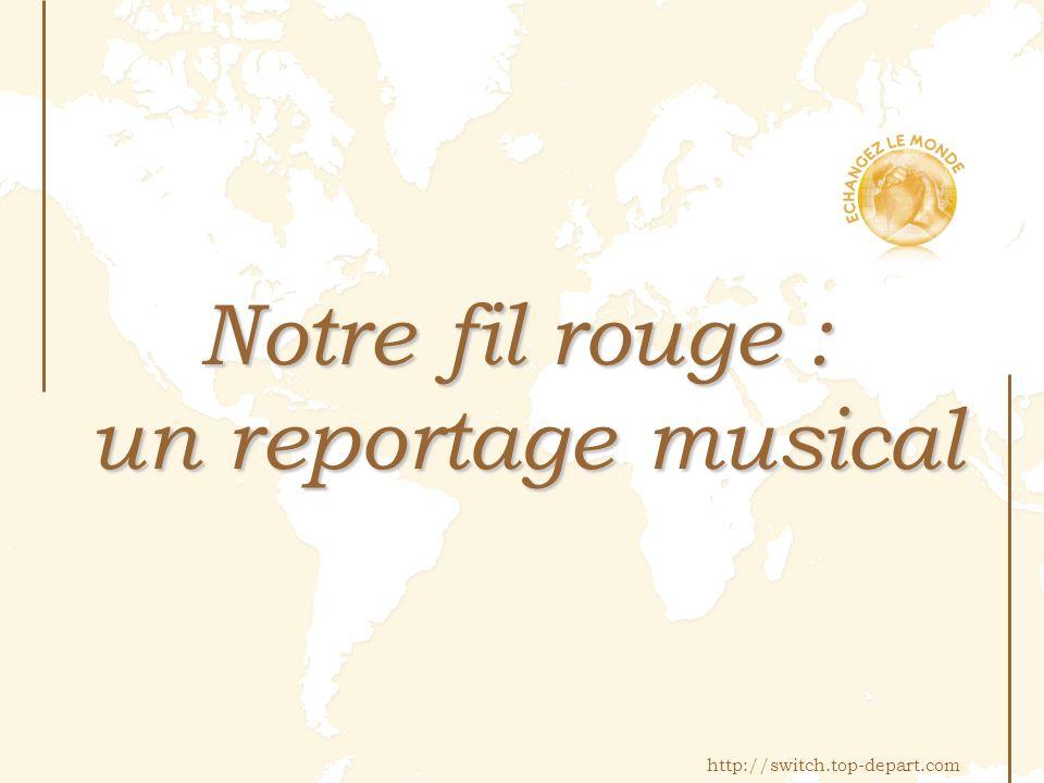 Notre fil rouge : un reportage musical http://switch.top-depart.com
