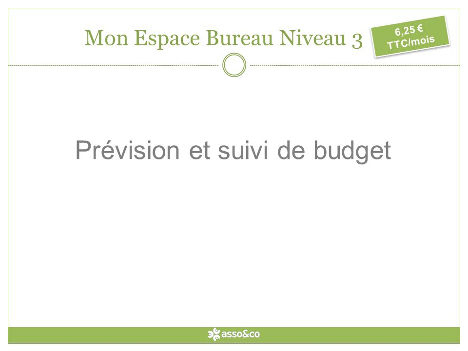 Prévision et suivi de budget 6,25 TTC/mois Mon Espace Bureau Niveau 3