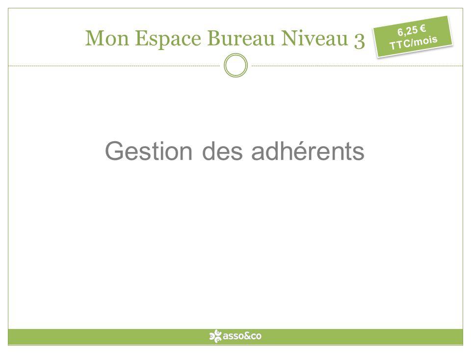 Gestion des adhérents 6,25 TTC/mois Mon Espace Bureau Niveau 3