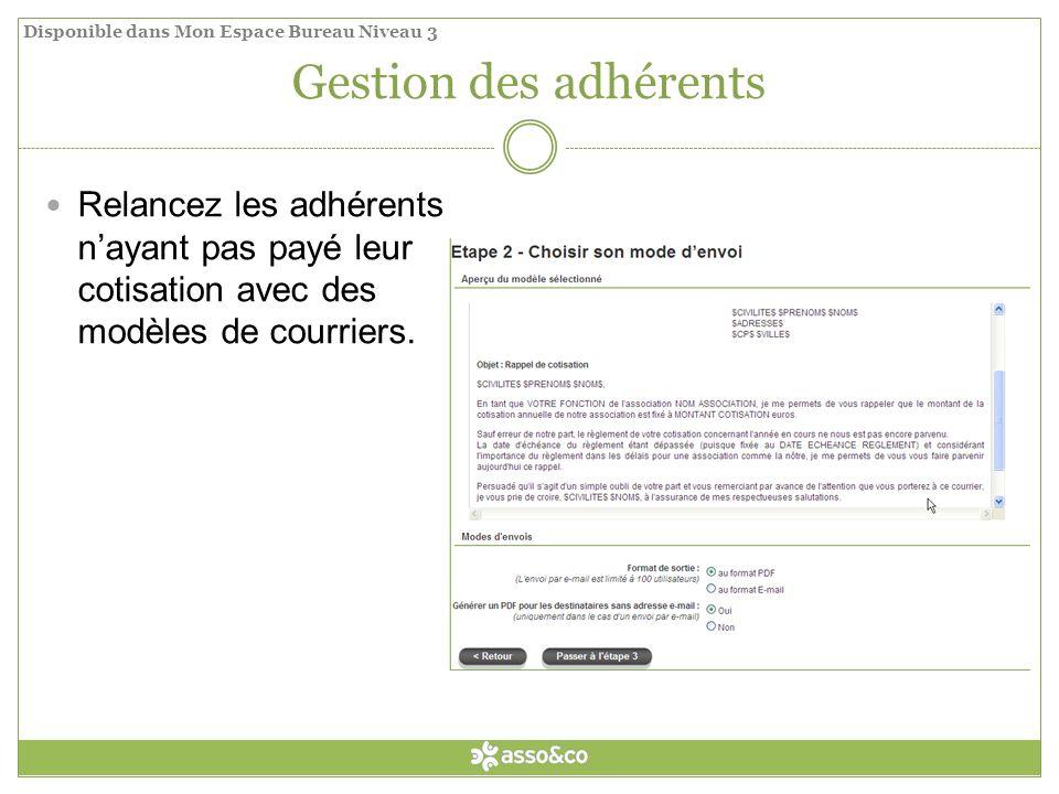 Gestion des adhérents Relancez les adhérents nayant pas payé leur cotisation avec des modèles de courriers.