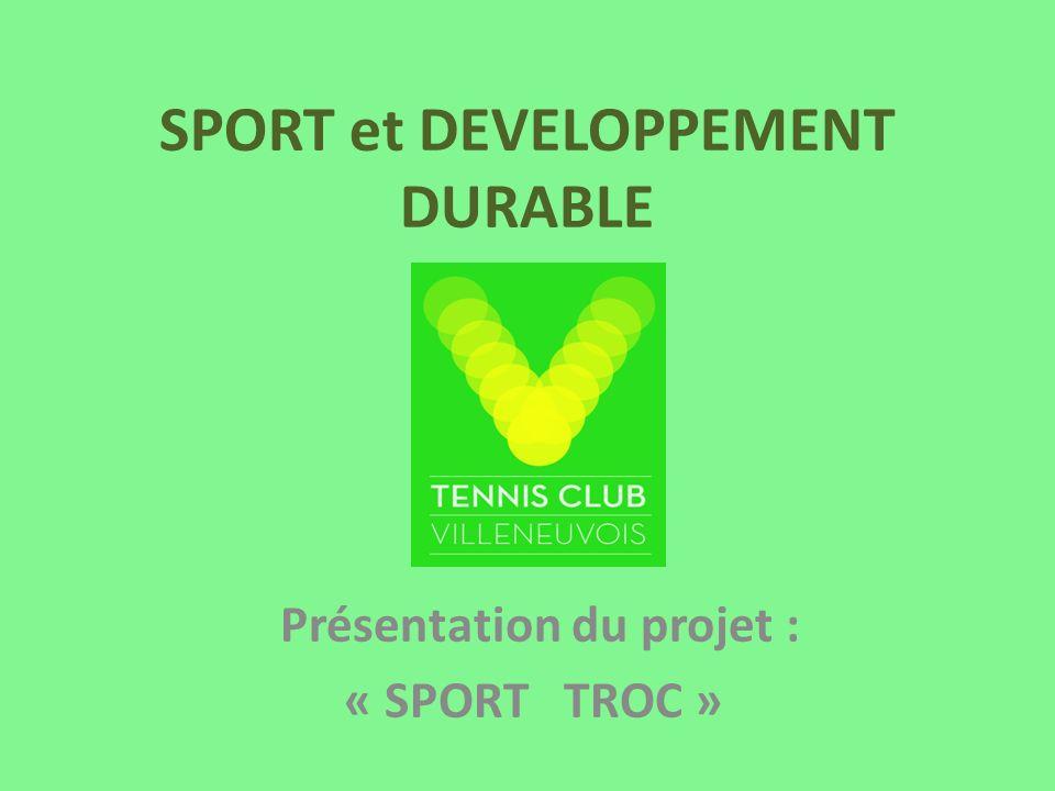 SPORT et DEVELOPPEMENT DURABLE Présentation du projet : « SPORT TROC »
