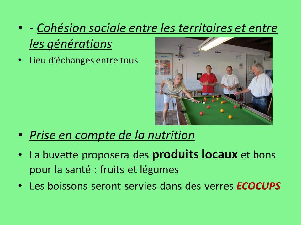 - Cohésion sociale entre les territoires et entre les générations Lieu déchanges entre tous Prise en compte de la nutrition La buvette proposera des p