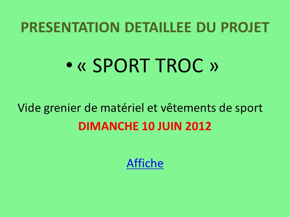PRESENTATION DETAILLEE DU PROJET « SPORT TROC » Vide grenier de matériel et vêtements de sport DIMANCHE 10 JUIN 2012 Affiche