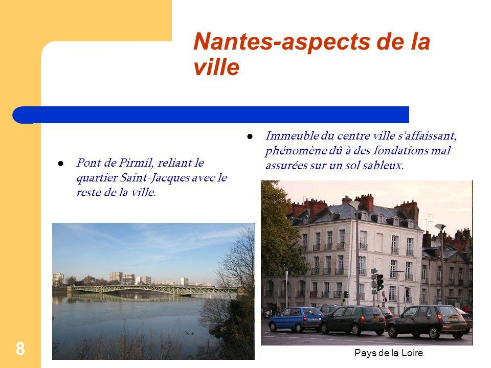 Pays de la Loire 7 La ville de Nantes Nantes est une commune française de l'ouest de la France, située au sud du massif armoricain, qui s'étend sur le