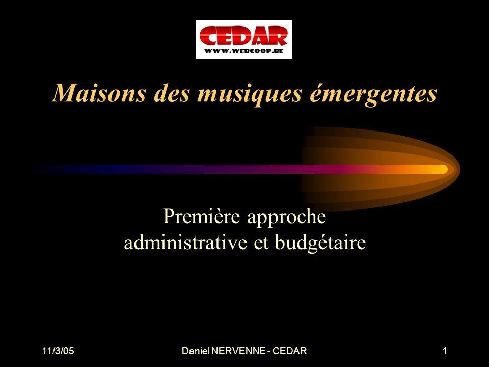 11/3/05Daniel NERVENNE - CEDAR1 Maisons des musiques émergentes Première approche administrative et budgétaire