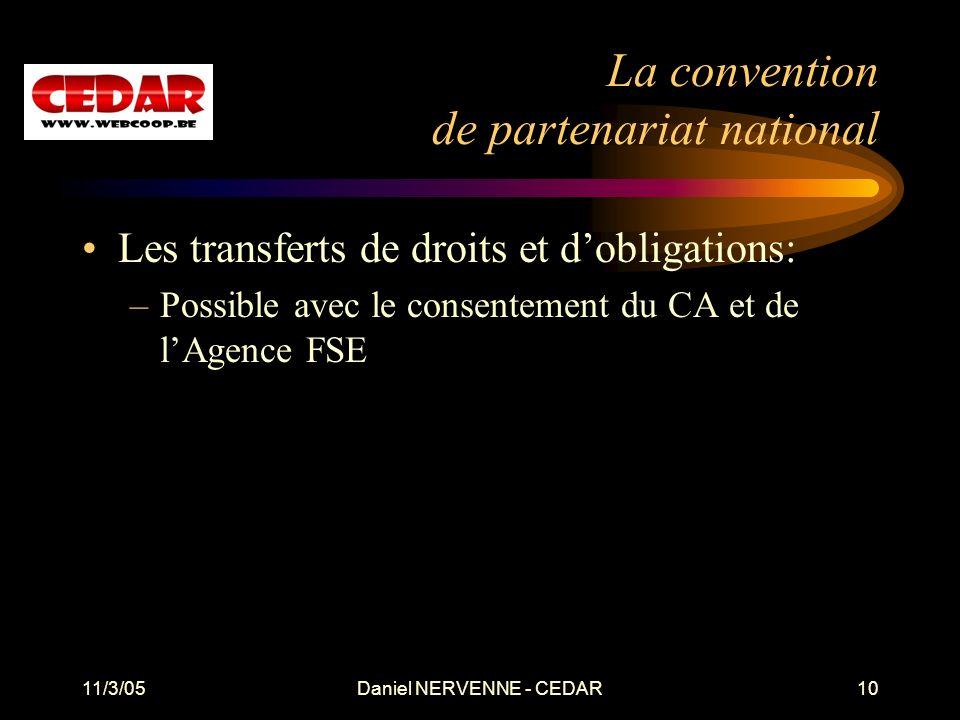 11/3/05Daniel NERVENNE - CEDAR10 La convention de partenariat national Les transferts de droits et dobligations: –Possible avec le consentement du CA et de lAgence FSE