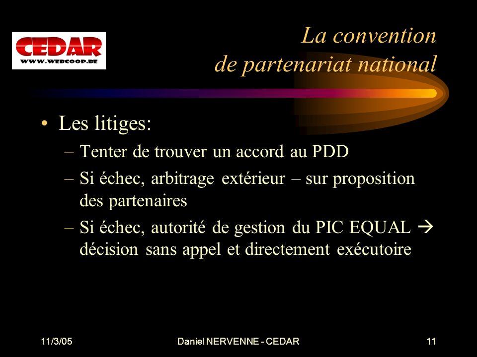 11/3/05Daniel NERVENNE - CEDAR11 La convention de partenariat national Les litiges: –Tenter de trouver un accord au PDD –Si échec, arbitrage extérieur