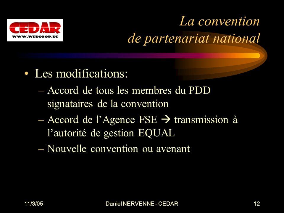 11/3/05Daniel NERVENNE - CEDAR12 La convention de partenariat national Les modifications: –Accord de tous les membres du PDD signataires de la convent