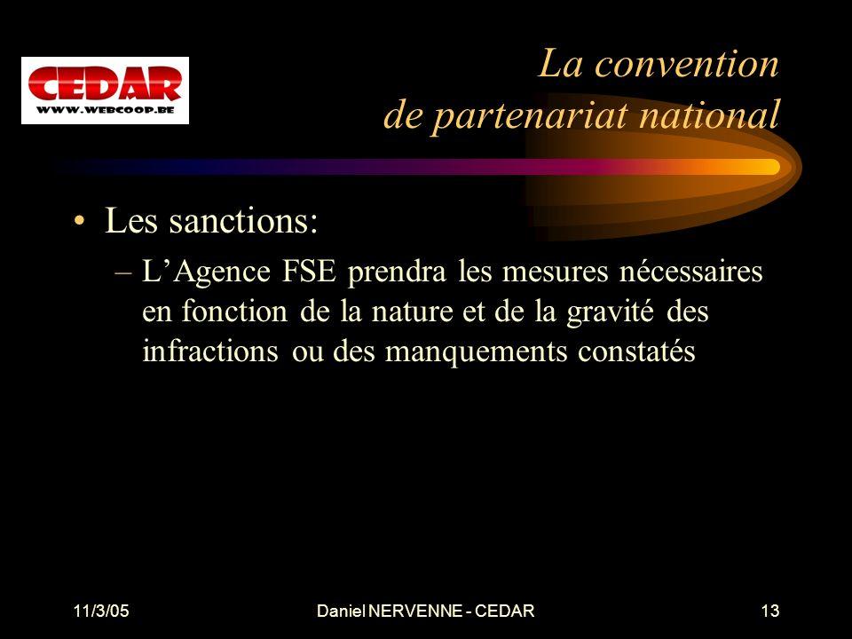 11/3/05Daniel NERVENNE - CEDAR13 La convention de partenariat national Les sanctions: –LAgence FSE prendra les mesures nécessaires en fonction de la nature et de la gravité des infractions ou des manquements constatés