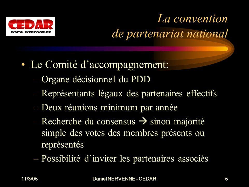 11/3/05Daniel NERVENNE - CEDAR5 La convention de partenariat national Le Comité daccompagnement: –Organe décisionnel du PDD –Représentants légaux des