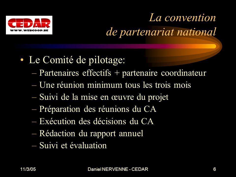 11/3/05Daniel NERVENNE - CEDAR6 La convention de partenariat national Le Comité de pilotage: –Partenaires effectifs + partenaire coordinateur –Une réu