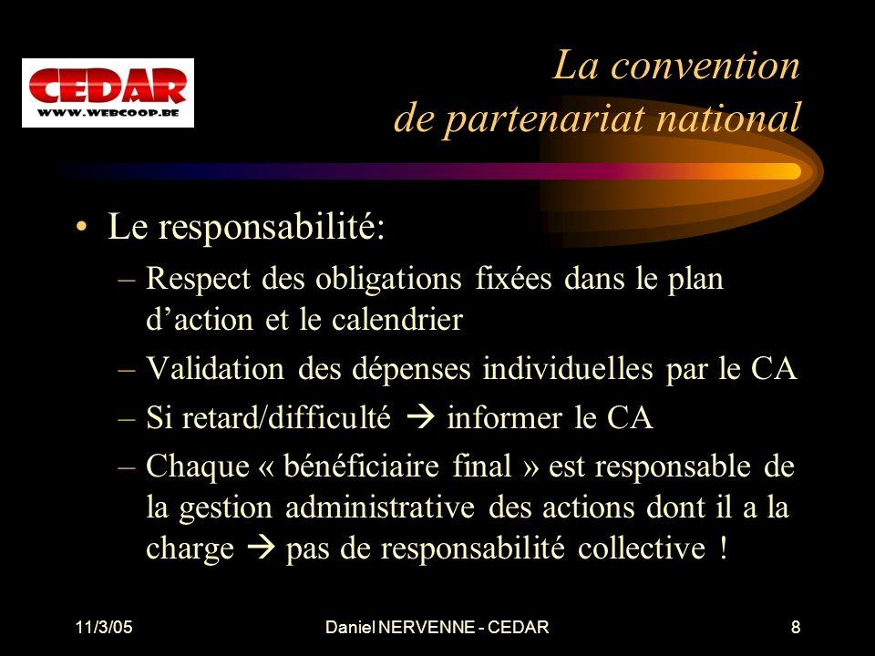11/3/05Daniel NERVENNE - CEDAR8 La convention de partenariat national Le responsabilité: –Respect des obligations fixées dans le plan daction et le ca