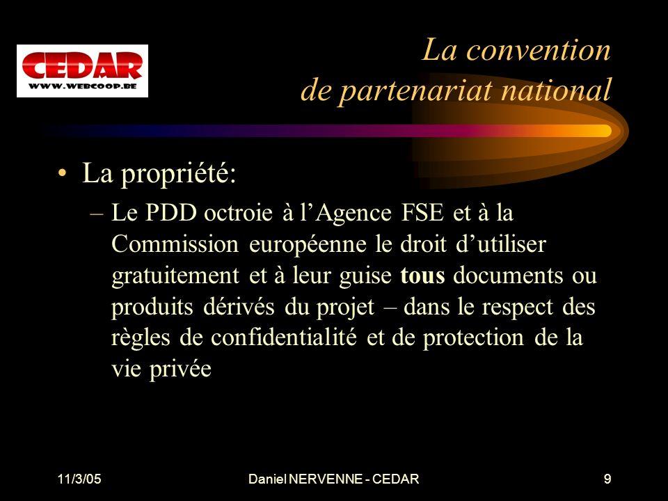 11/3/05Daniel NERVENNE - CEDAR9 La convention de partenariat national La propriété: –Le PDD octroie à lAgence FSE et à la Commission européenne le dro
