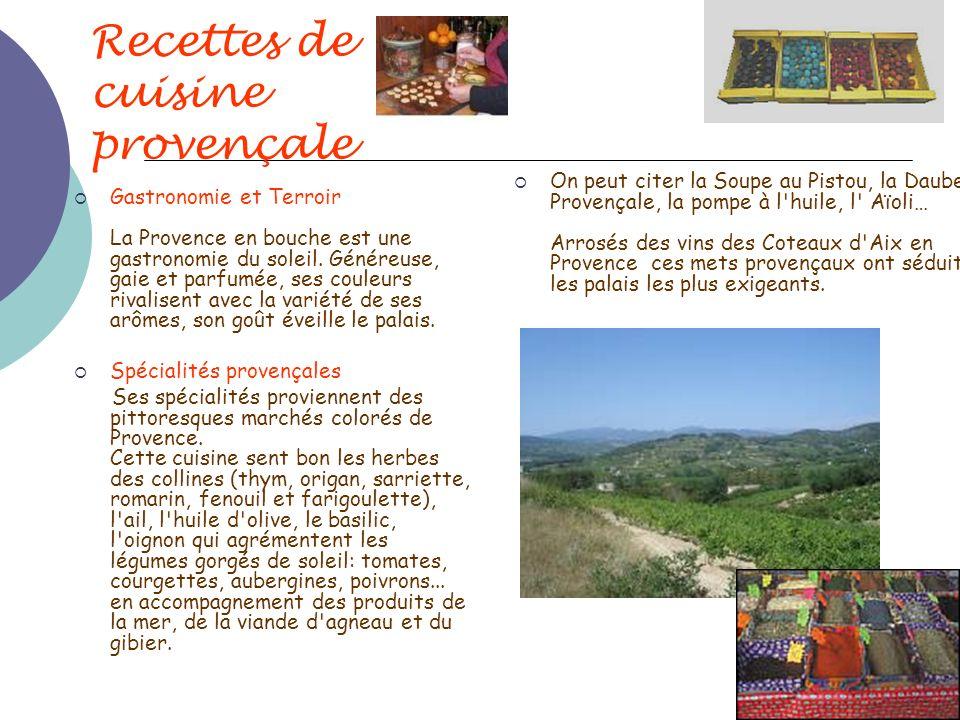 Recettes de cuisine provençale On peut citer la Soupe au Pistou, la Daube Provençale, la pompe à l'huile, l' Aïoli… Arrosés des vins des Coteaux d'Aix