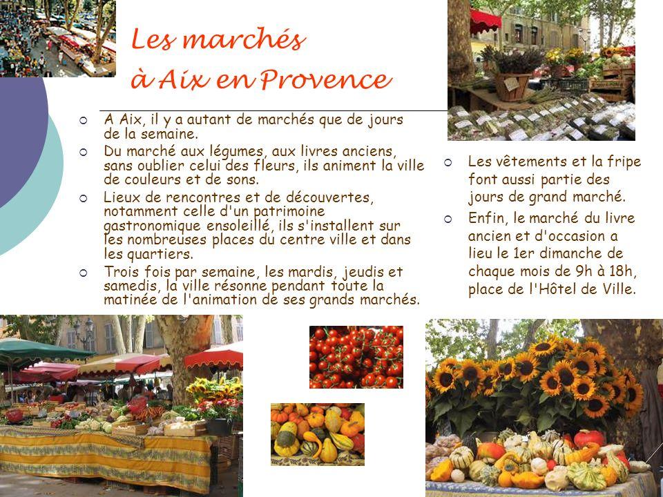 Les marchés à Aix en Provence A Aix, il y a autant de marchés que de jours de la semaine. Du marché aux légumes, aux livres anciens, sans oublier celu