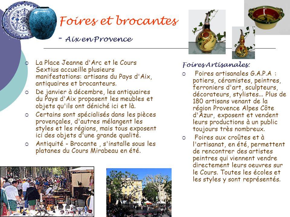 Foires et brocantes - Aix en Provence La Place Jeanne d'Arc et le Cours Sextius accueille plusieurs manifestations: artisans du Pays d'Aix, antiquaire