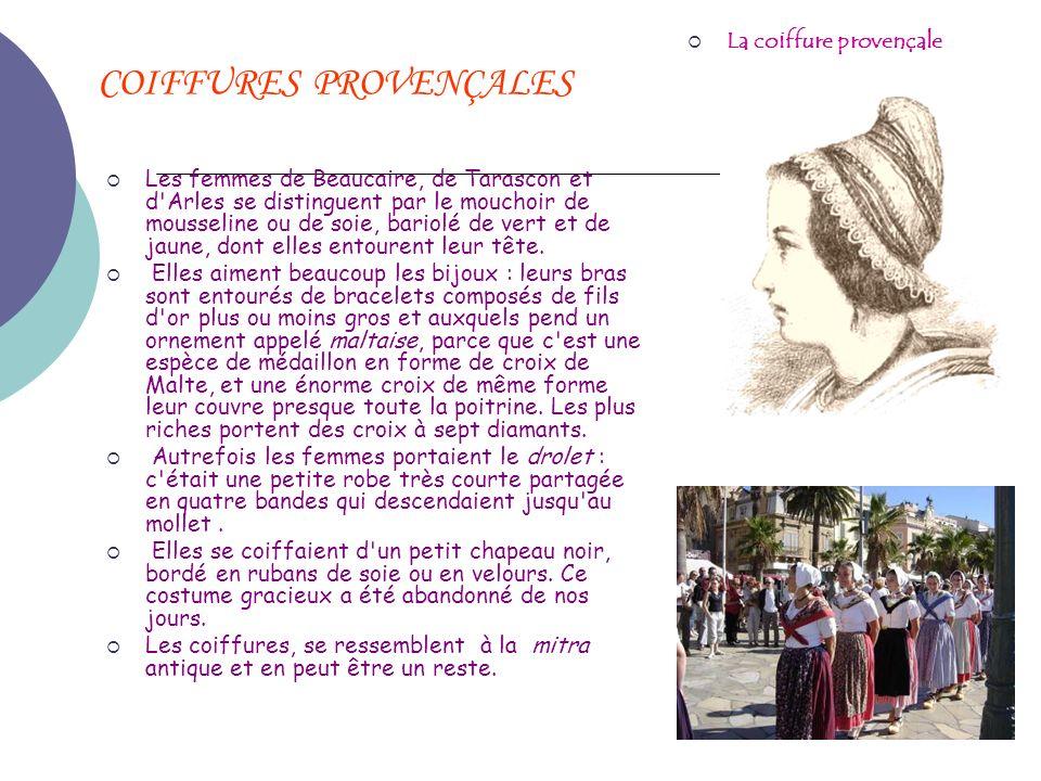COIFFURES PROVENÇALES Les femmes de Beaucaire, de Tarascon et d'Arles se distinguent par le mouchoir de mousseline ou de soie, bariolé de vert et de j