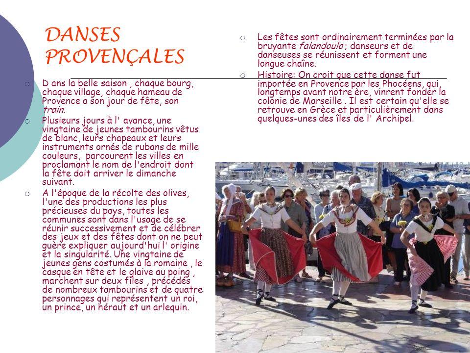 DANSES PROVENÇALES D ans la belle saison, chaque bourg, chaque village, chaque hameau de Provence a son jour de fête, son train. Plusieurs jours à l'