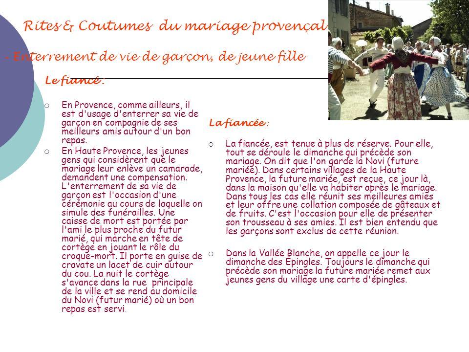 Rites & Coutumes du mariage provençal - Enterrement de vie de garçon, de jeune fille Le fiancé : En Provence, comme ailleurs, il est d'usage d'enterre