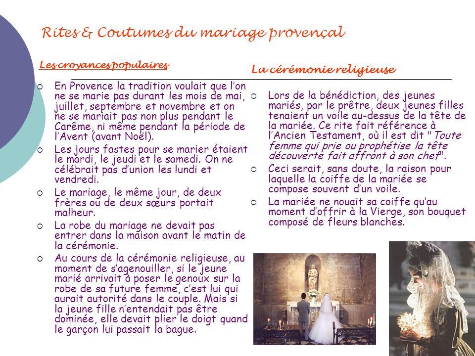 Rites & Coutumes du mariage provençal Les croyances populaires : En Provence la tradition voulait que lon ne se marie pas durant les mois de mai, juil