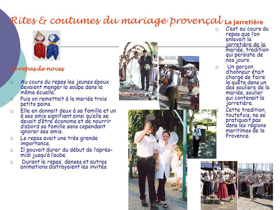Rites & coutumes du mariage provençal Le repas de noces Au cours du repas les jeunes époux devaient manger la soupe dans la même écuelle. Puis on reme