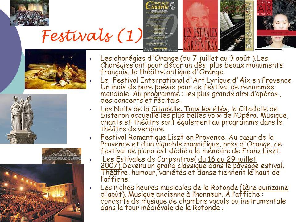 Festivals (1) Les chorégies d'Orange (du 7 juillet au 3 août ).Les Chorégies ont pour décor un des plus beaux monuments français, le théâtre antique d