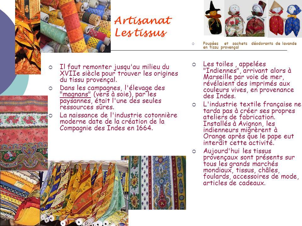 Artisanat Les tissus Il faut remonter jusqu'au milieu du XVIIe siècle pour trouver les origines du tissu provençal. Dans les campagnes, l'élevage des