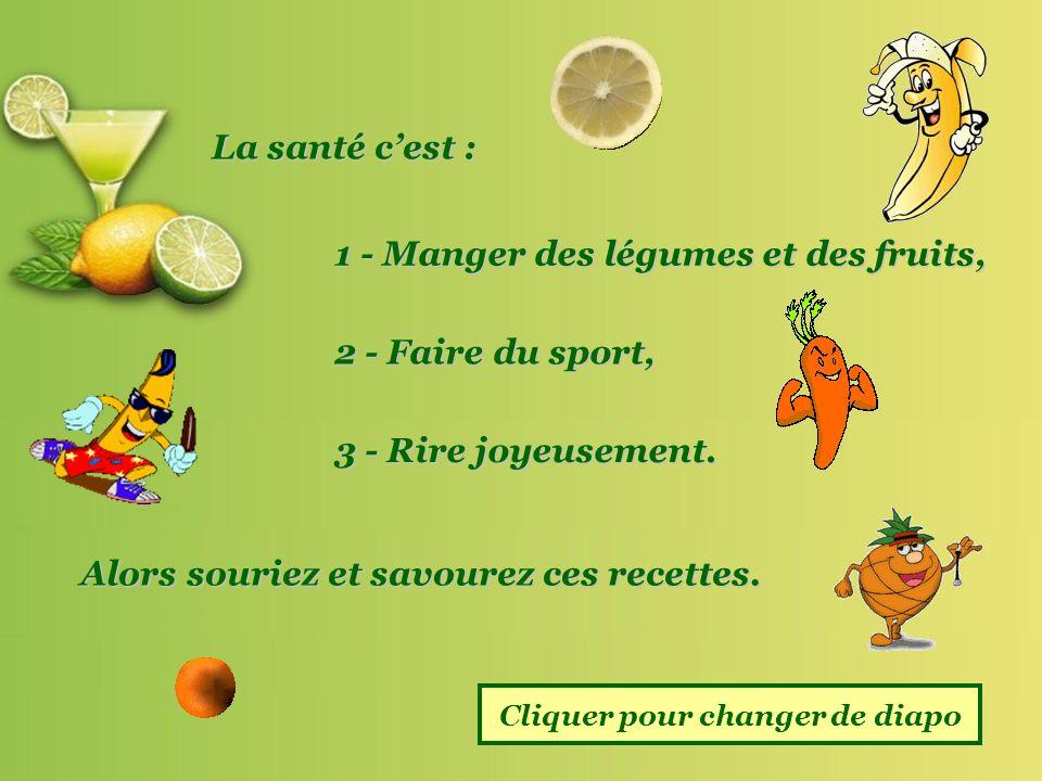La santé cest : 1 - Manger des légumes et des fruits, 2 - Faire du sport, 3 - Rire joyeusement.