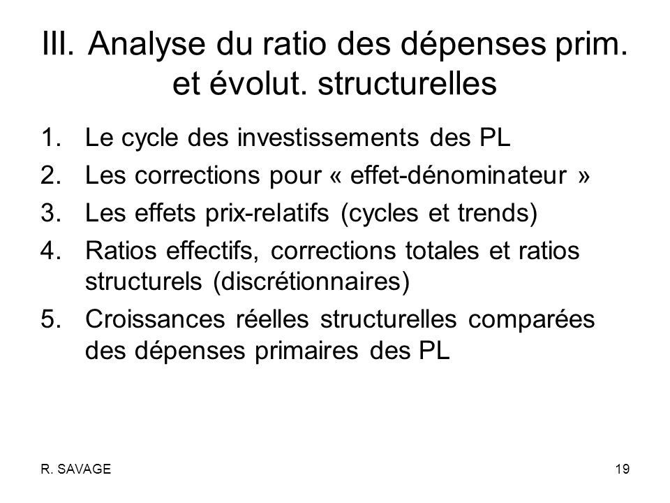 R. SAVAGE19 III. Analyse du ratio des dépenses prim.