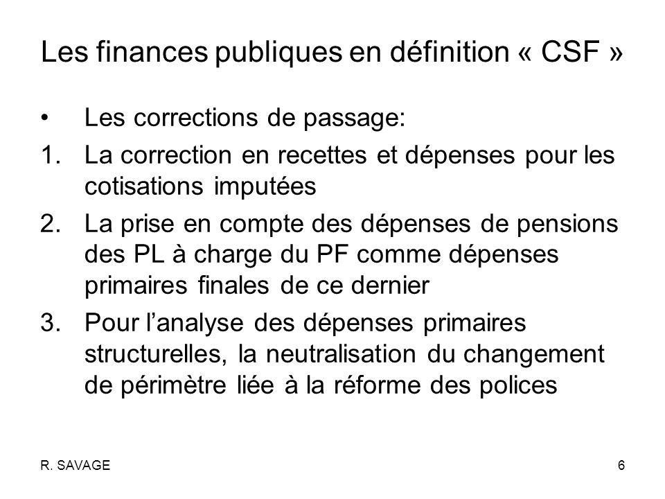 R. SAVAGE6 Les finances publiques en définition « CSF » Les corrections de passage: 1.La correction en recettes et dépenses pour les cotisations imput