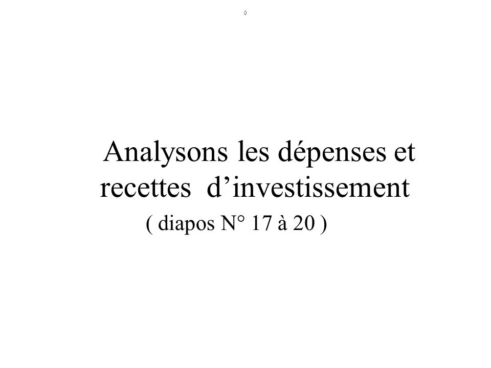 0 Analysons les dépenses et recettes dinvestissement ( diapos N° 17 à 20 )
