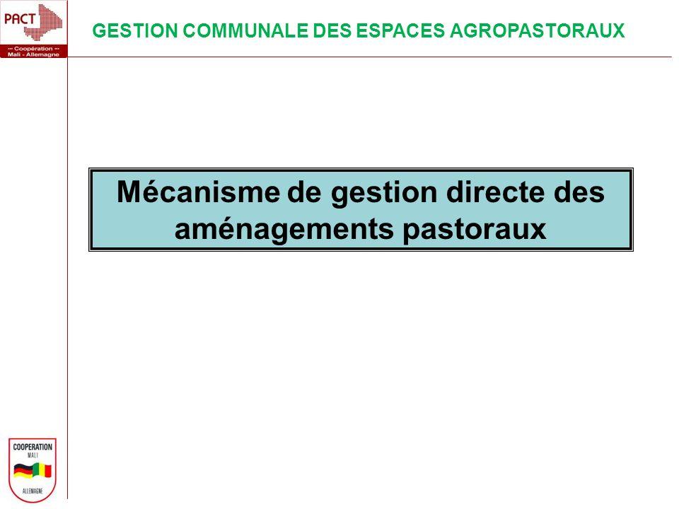 Mécanisme de gestion directe des aménagements pastoraux GESTION COMMUNALE DES ESPACES AGROPASTORAUX