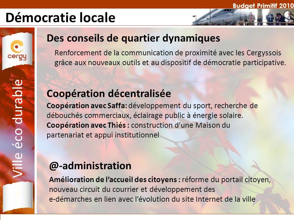 Budget Primitif 2010 Démocratie locale Ville éco durable Des conseils de quartier dynamiques Coopération avec Saffa: développement du sport, recherche de débouchés commerciaux, éclairage public à énergie solaire.