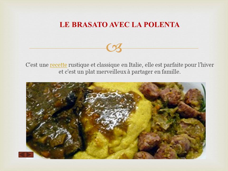 LE BRASATO AVEC LA POLENTA C est une recette rustique et classique en Italie, elle est parfaite pour lhiver et c est un plat merveilleux à partager en famille.recette