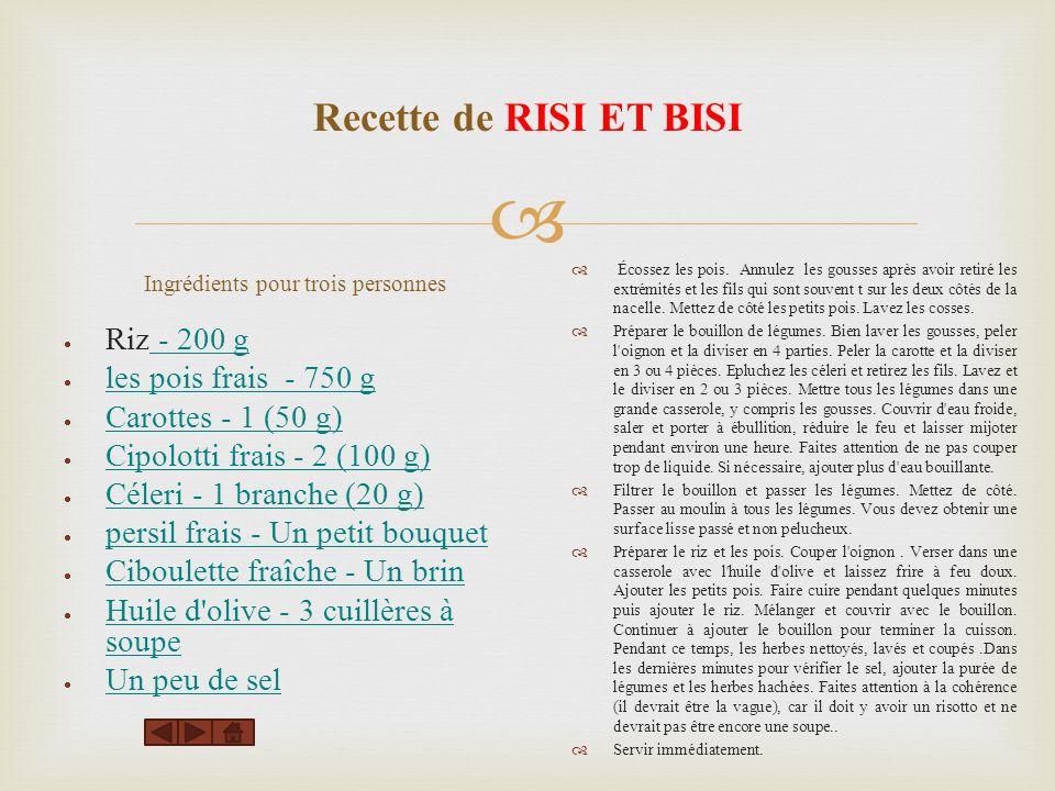 Recette de RISI ET BISI Ingrédients pour trois personnes Riz - 200 g les pois frais - 750 g Carottes - 1 (50 g) Cipolotti frais - 2 (100 g) Céleri - 1