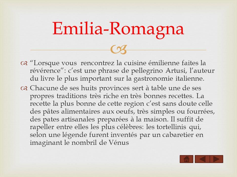 Lorsque vous rencontrez la cuisine émilienne faites la révérence: cest une phrase de pellegrino Artusi, lauteur du livre le plus important sur la gastronomie italienne.